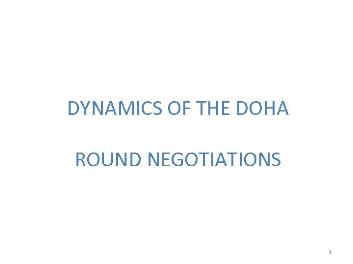 DYNAMICS OF THE DOHA ROUND NEGOTIATIONS 5