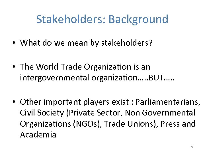 Stakeholders: Background • What do we mean by stakeholders? • The World Trade Organization