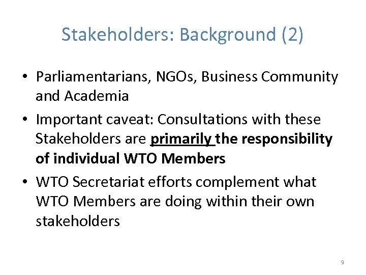 Stakeholders: Background (2) • Parliamentarians, NGOs, Business Community and Academia • Important caveat: Consultations