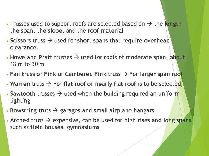 • Trusses used to support roofs are selected based on the length the