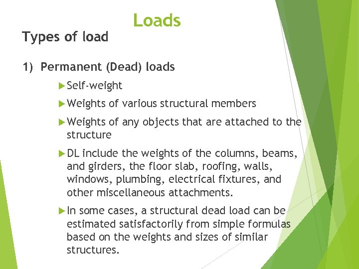 Types of load Loads 1) Permanent (Dead) loads Self-weight Weights of various structural members