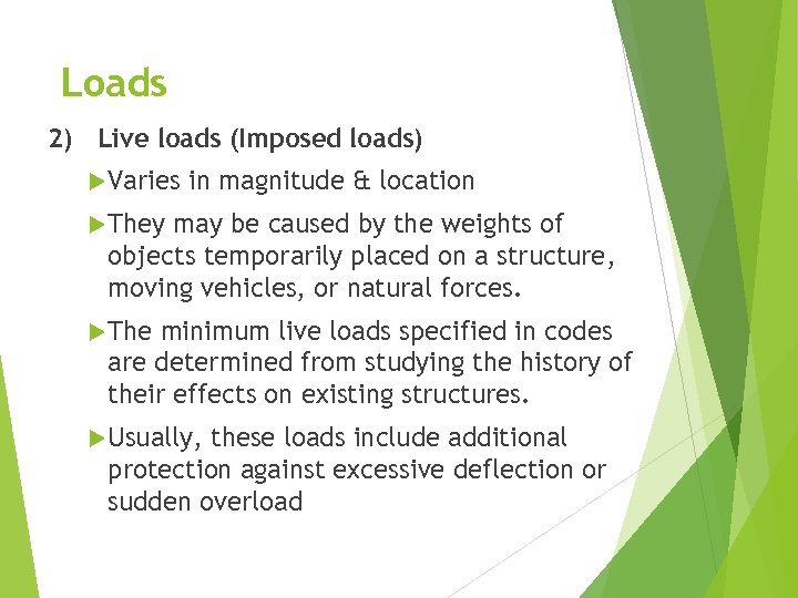 Loads 2) Live loads (Imposed loads) Varies in magnitude & location They may be