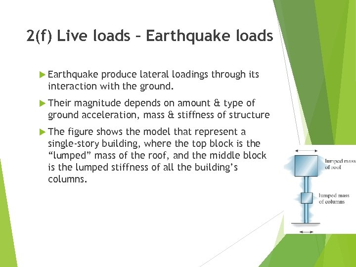 2(f) Live loads – Earthquake loads Earthquake produce lateral loadings through its interaction with
