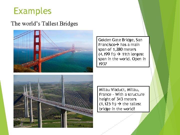 Examples The world's Tallest Bridges Golden Gate Bridge, San Francisco has a main span