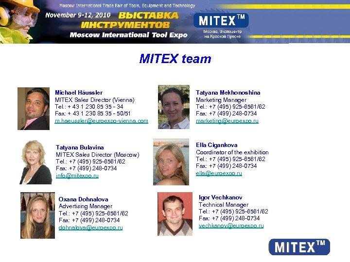 MITEX team Michael Häussler MITEX Sales Director (Vienna) Tel. : + 43 1 230