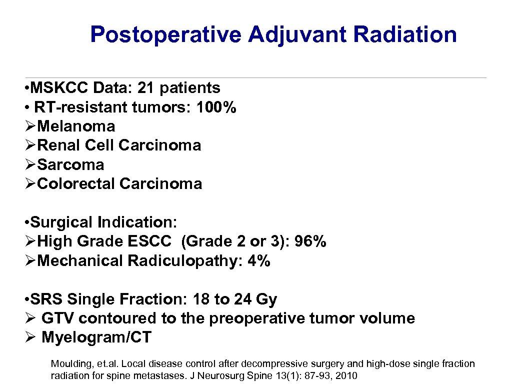 Postoperative Adjuvant Radiation • MSKCC Data: 21 patients • RT-resistant tumors: 100% ØMelanoma ØRenal