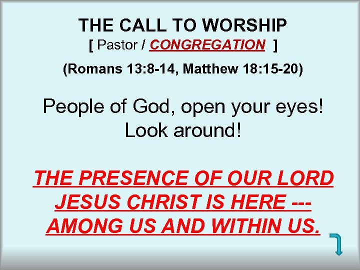 THE CALL TO WORSHIP [ Pastor / CONGREGATION ] (Romans 13: 8 -14, Matthew