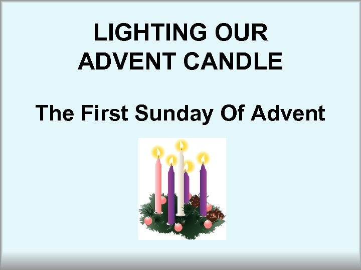LIGHTING OUR ADVENT CANDLE The First Sunday Of Advent