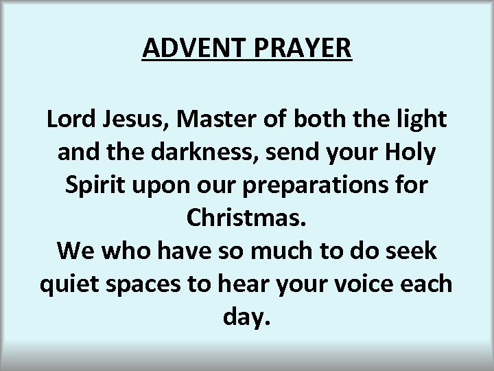 ADVENT PRAYER Lord Jesus, Master of both the light and the darkness, send your