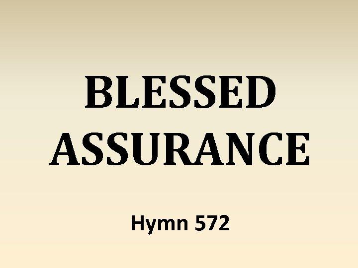 BLESSED ASSURANCE Hymn 572