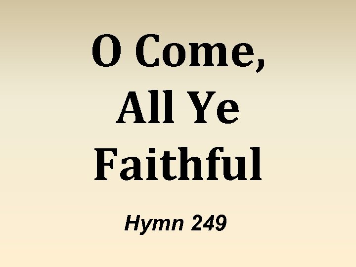 O Come, All Ye Faithful Hymn 249