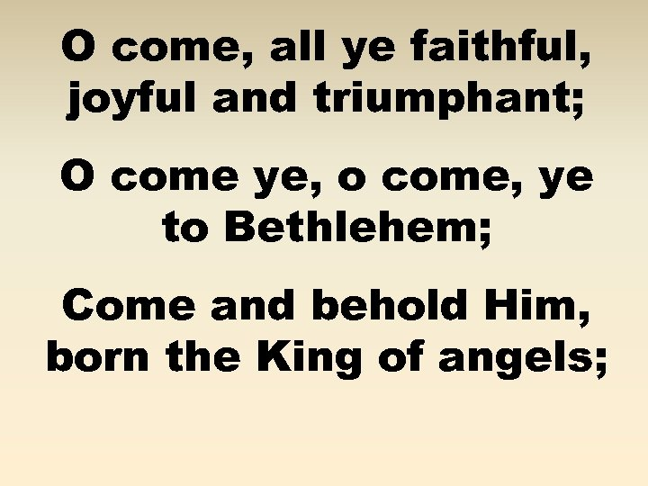 O come, all ye faithful, joyful and triumphant; O come ye, o come, ye