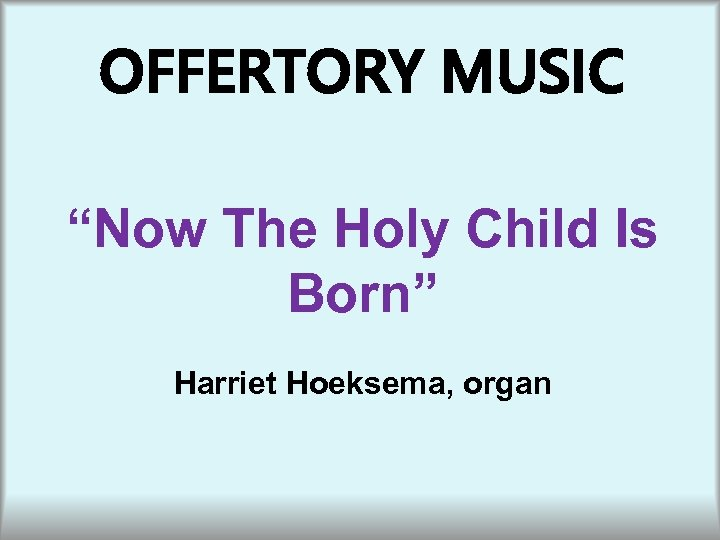 "OFFERTORY MUSIC ""Now The Holy Child Is Born"" Harriet Hoeksema, organ"