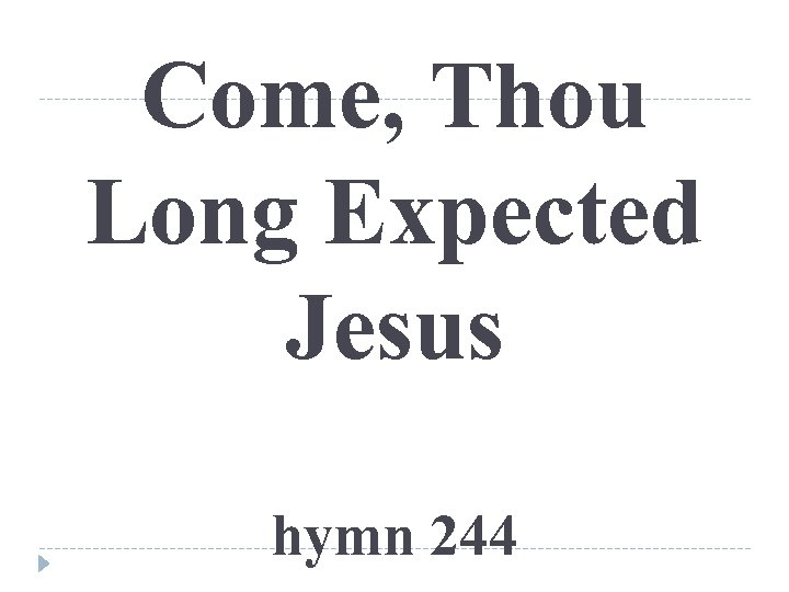Come, Thou Long Expected Jesus hymn 244