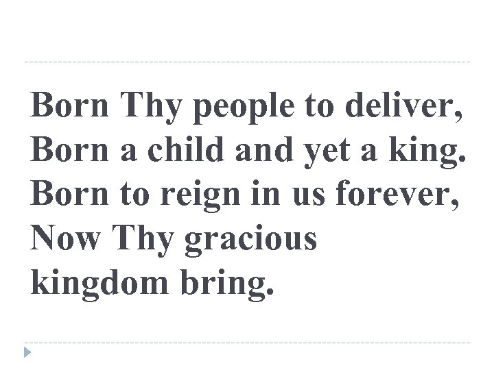 Born Thy people to deliver, Born a child and yet a king. Born to