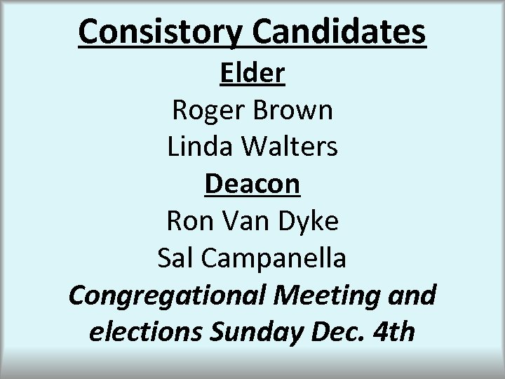 Consistory Candidates Elder Roger Brown Linda Walters Deacon Ron Van Dyke Sal Campanella Congregational