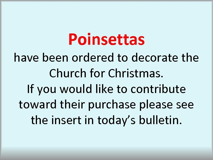 Poinsettas have been ordered to decorate the Church for Christmas. If you would like
