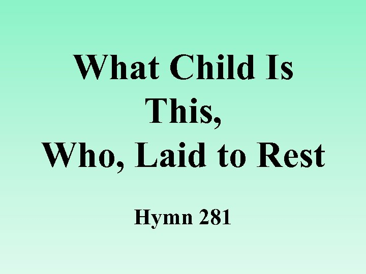 What Child Is This, Who, Laid to Rest Hymn 281