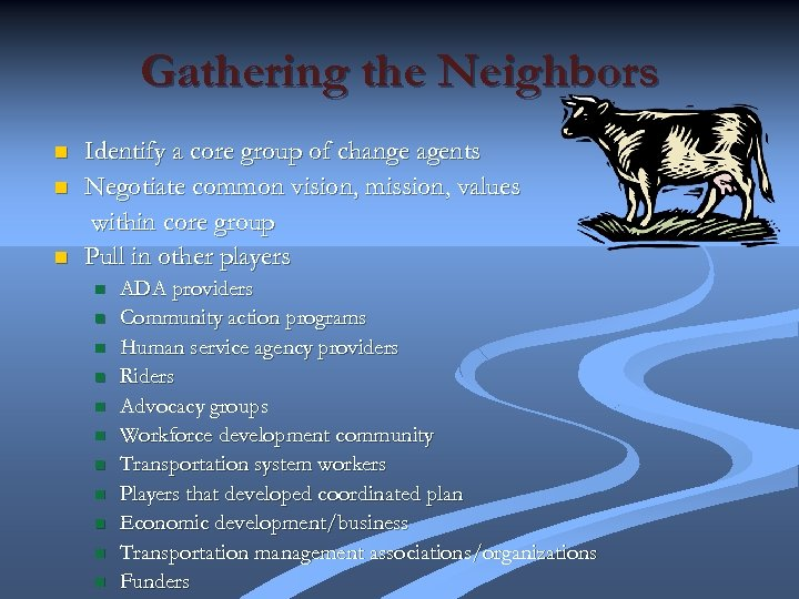 Gathering the Neighbors n n n Identify a core group of change agents Negotiate