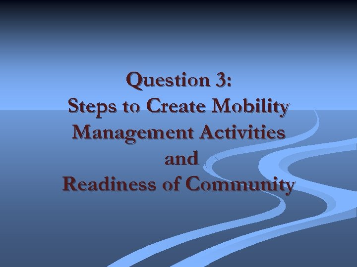 Question 3: Steps to Create Mobility Management Activities and Readiness of Community