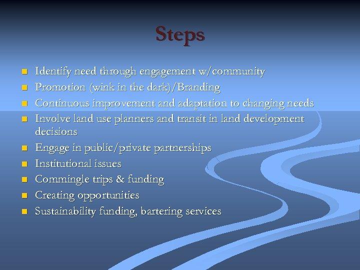 Steps n n n n n Identify need through engagement w/community Promotion (wink in