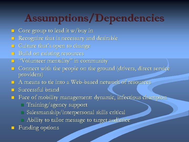 Assumptions/Dependencies n n n n n Core group to lead it w/buy in Recognize