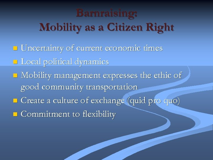 Barnraising: Mobility as a Citizen Right Uncertainty of current economic times n Local political