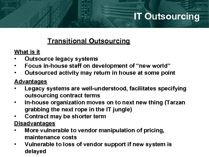 IT Outsourcing Transitional Outsourcing What is it • Outsource legacy systems • Focus in-house