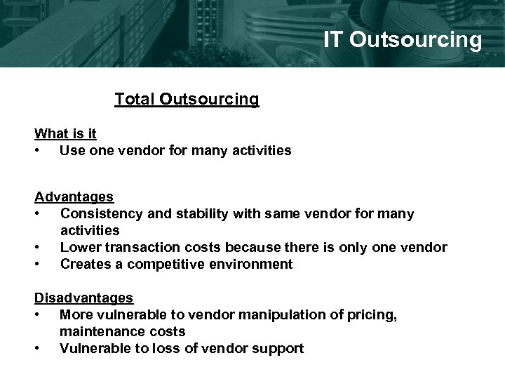 IT Outsourcing Total Outsourcing What is it • Use one vendor for many activities