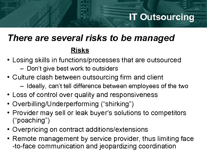 IT Outsourcing There are several risks to be managed Risks • Losing skills in