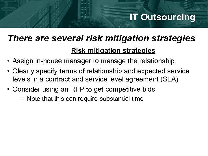 IT Outsourcing There are several risk mitigation strategies Risk mitigation strategies • Assign in-house