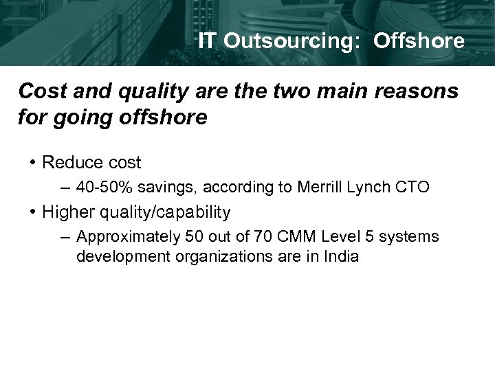 IT Outsourcing: Offshore Cost and quality are the two main reasons for going offshore