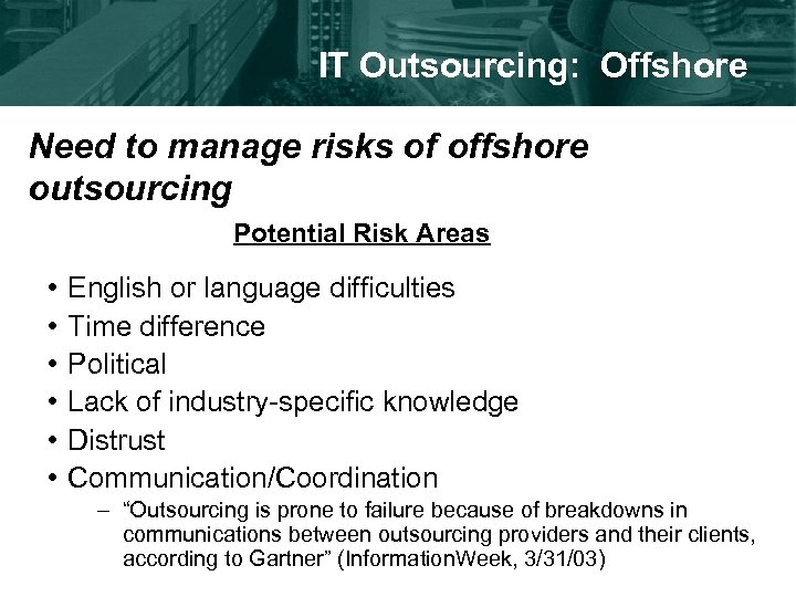 IT Outsourcing: Offshore Need to manage risks of offshore outsourcing Potential Risk Areas •
