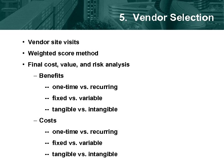 5. Vendor Selection • Vendor site visits • Weighted score method • Final cost,
