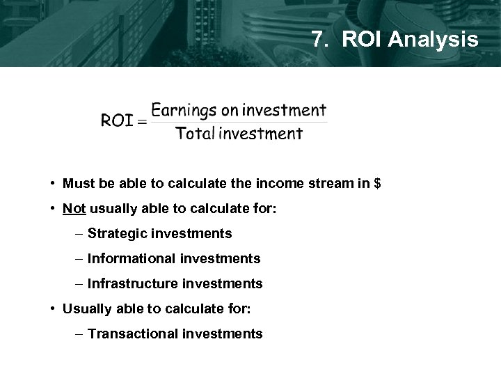 7. ROI Analysis • Must be able to calculate the income stream in $