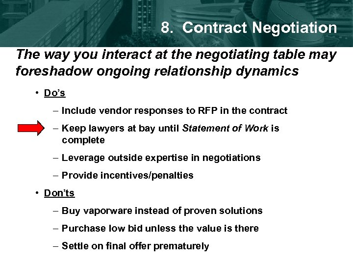 8. Contract Negotiation The way you interact at the negotiating table may foreshadow ongoing