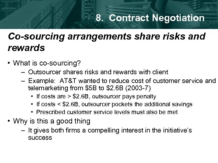 8. Contract Negotiation Co-sourcing arrangements share risks and rewards • What is co-sourcing? –