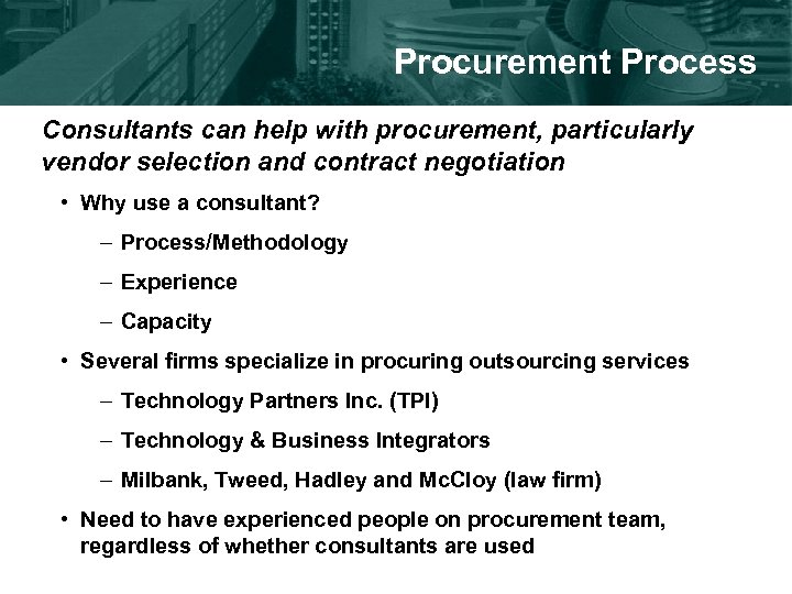 Procurement Process Consultants can help with procurement, particularly vendor selection and contract negotiation •