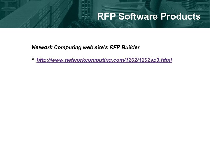 RFP Software Products Network Computing web site's RFP Builder * http: //www. networkcomputing. com/1202