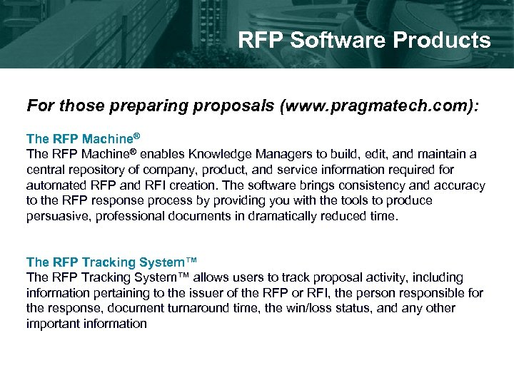 RFP Software Products For those preparing proposals (www. pragmatech. com): The RFP Machine® enables