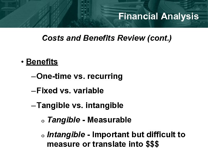 Financial Analysis Costs and Benefits Review (cont. ) • Benefits – One-time vs. recurring