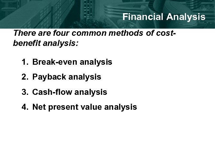 Financial Analysis There are four common methods of costbenefit analysis: 1. Break-even analysis 2.