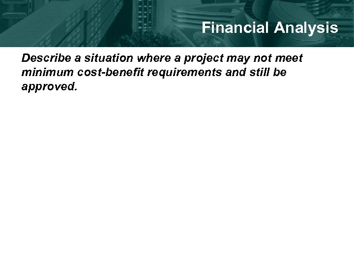 Financial Analysis Describe a situation where a project may not meet minimum cost-benefit requirements