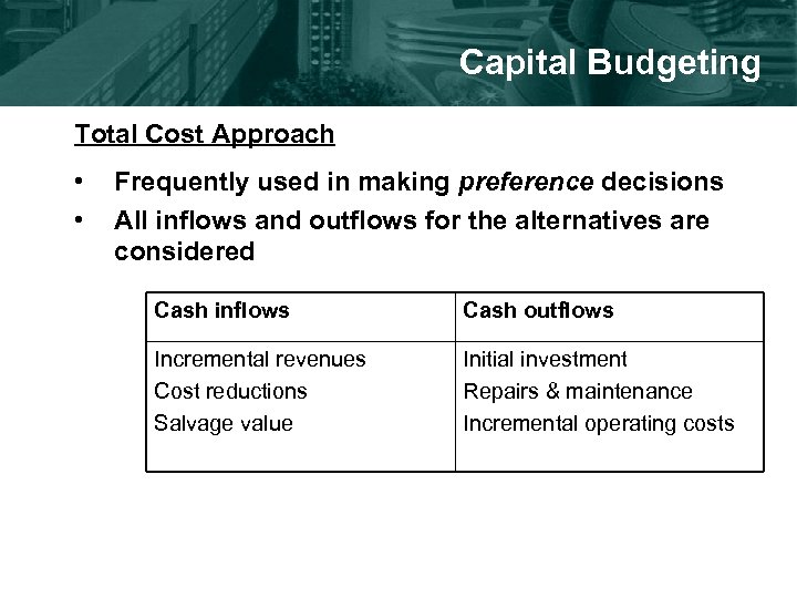 Capital Budgeting Total Cost Approach • • Frequently used in making preference decisions All