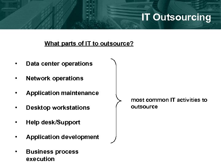 IT Outsourcing What parts of IT to outsource? • Data center operations • Network