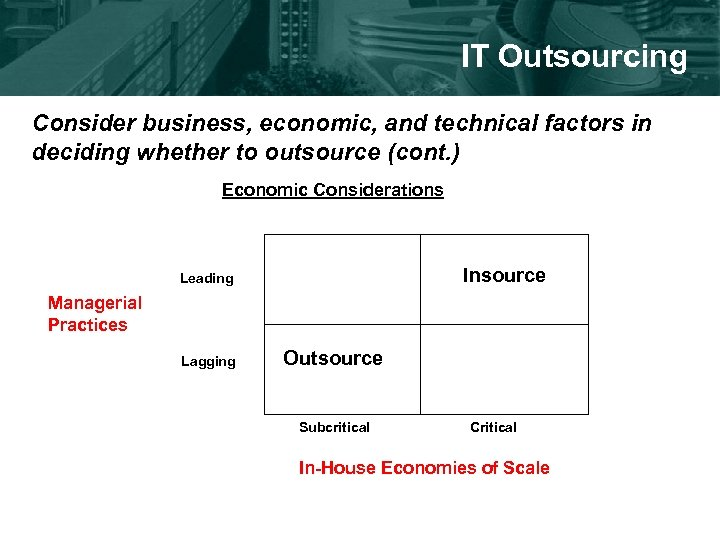 IT Outsourcing Consider business, economic, and technical factors in deciding whether to outsource (cont.