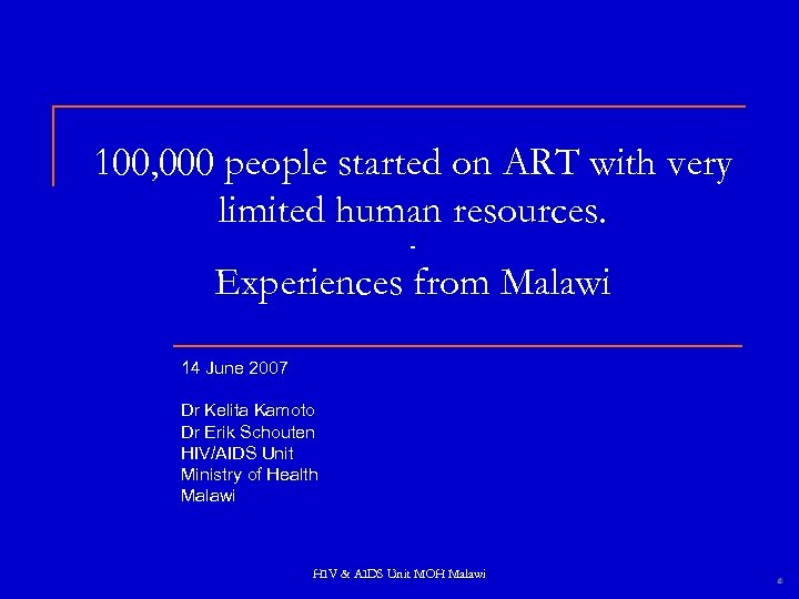 100, 000 people started on ART with very limited human resources. - Experiences from