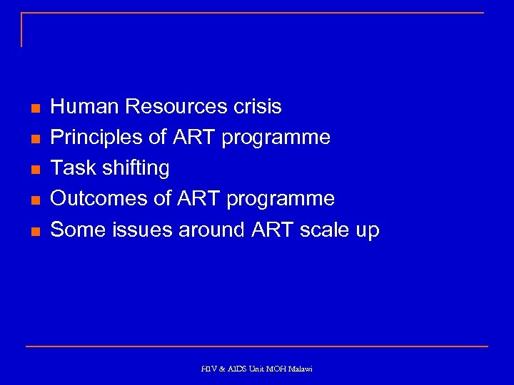 n n n Human Resources crisis Principles of ART programme Task shifting Outcomes of