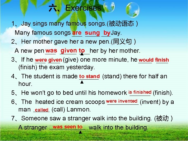 六、Exercises 1、Jay sings many famous songs. (被动语态) are sung by Many famous songs Jay.