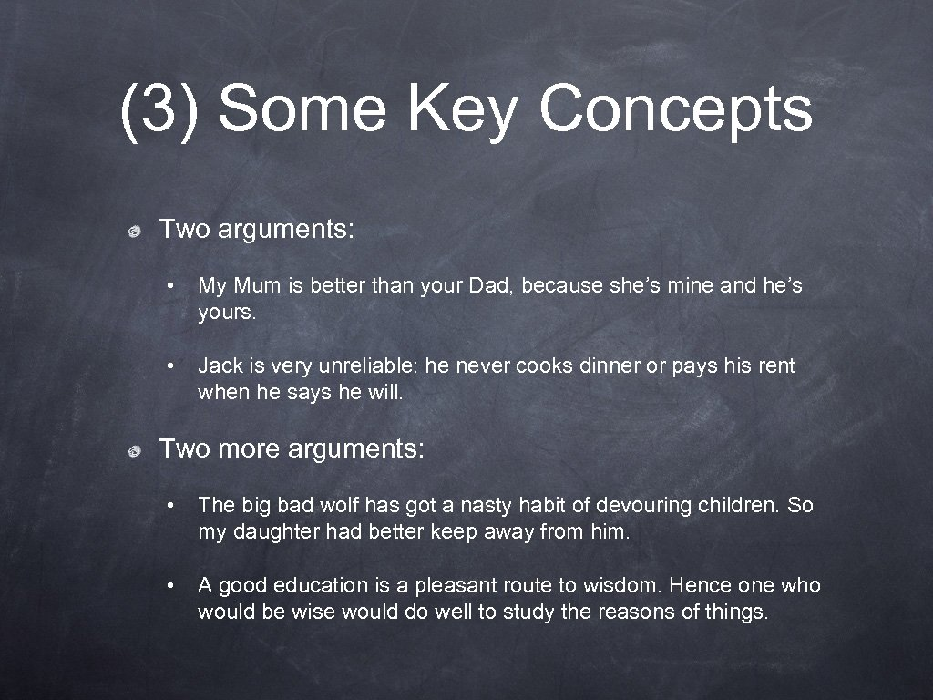 (3) Some Key Concepts Two arguments: • My Mum is better than your Dad,